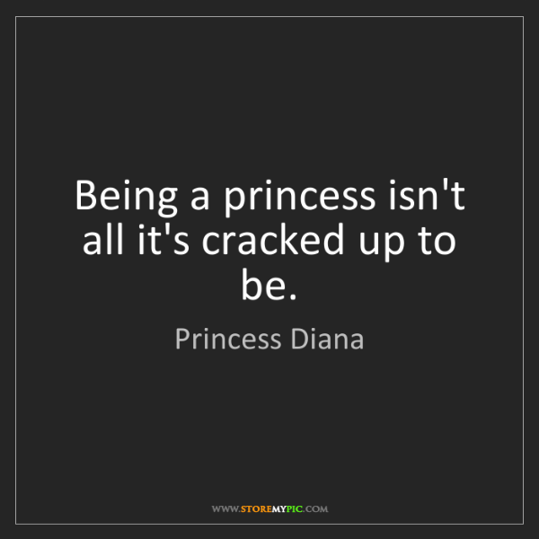 Princess Diana: Being a princess isn't all it's cracked up to be.