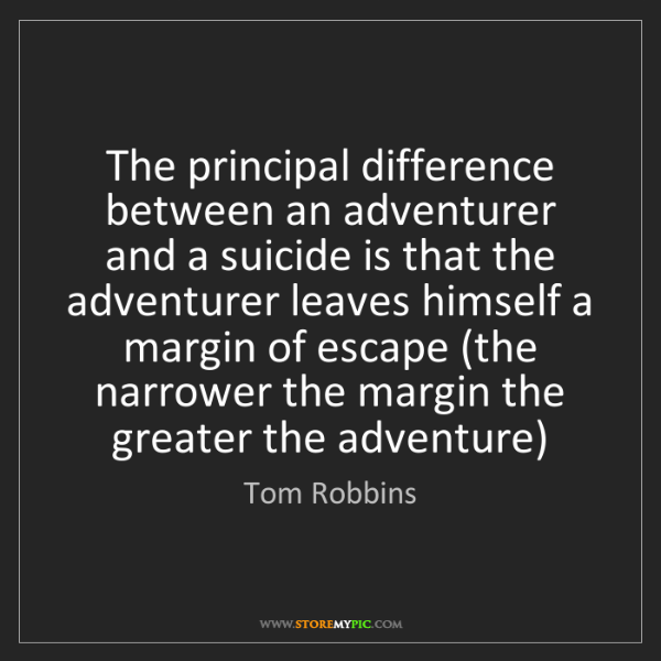 Tom Robbins: The principal difference between an adventurer and a...