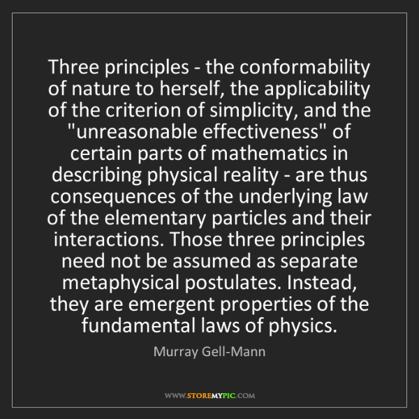 Murray Gell-Mann: Three principles - the conformability of nature to herself,...
