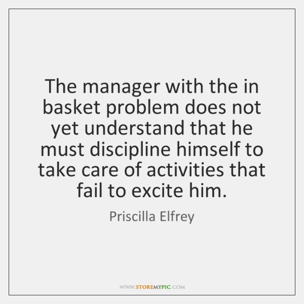 The manager with the in basket problem does not yet understand that ...