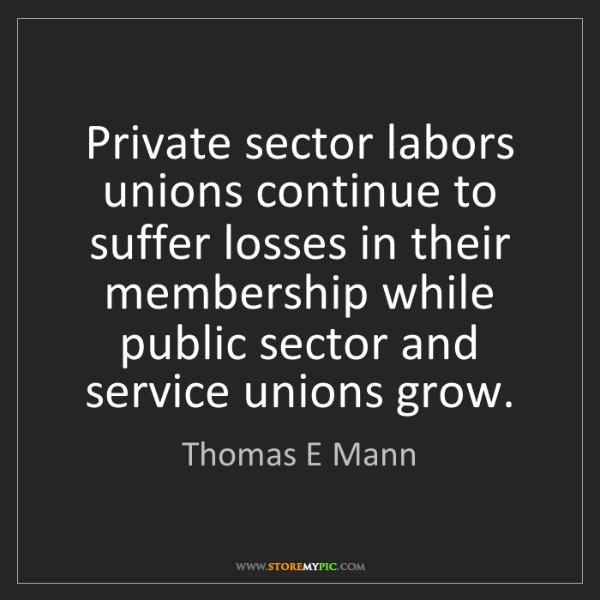 Thomas E Mann: Private sector labors unions continue to suffer losses...