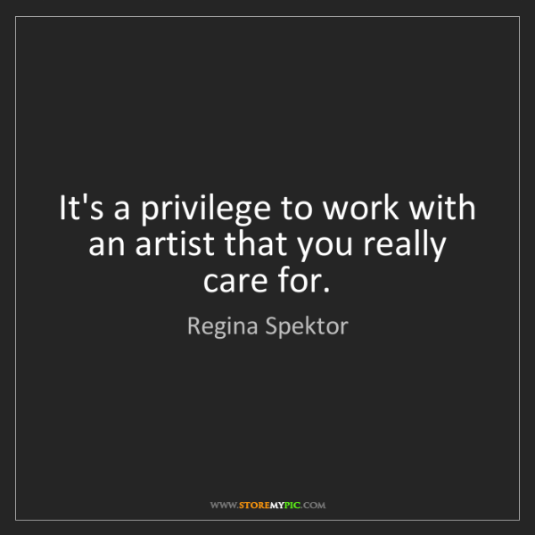 Regina Spektor: It's a privilege to work with an artist that you really...