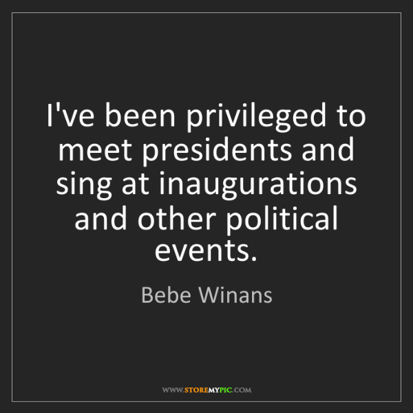 Bebe Winans: I've been privileged to meet presidents and sing at inaugurations...
