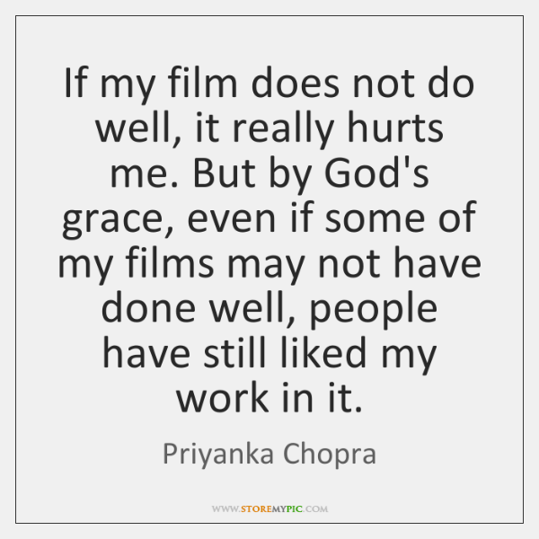 If my film does not do well, it really hurts me. But ...
