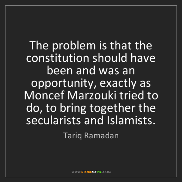 Tariq Ramadan: The problem is that the constitution should have been...