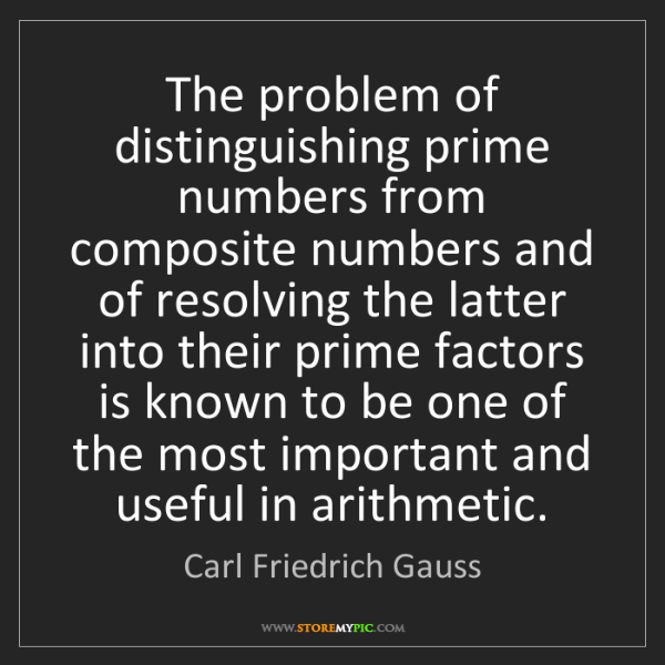 Carl Friedrich Gauss: The problem of distinguishing prime numbers from composite...