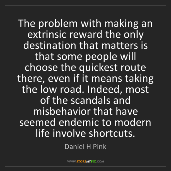 Daniel H Pink: The problem with making an extrinsic reward the only...