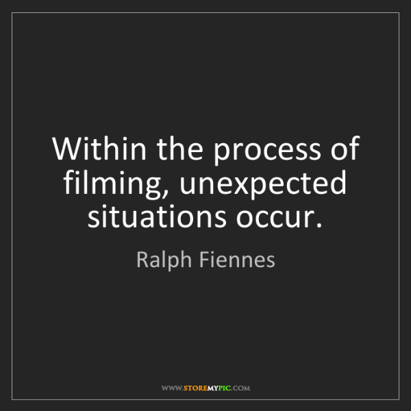 Ralph Fiennes: Within the process of filming, unexpected situations...