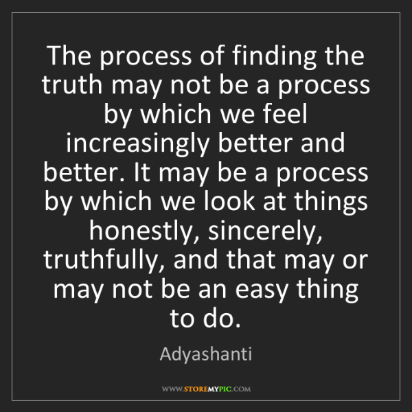 Adyashanti: The process of finding the truth may not be a process...