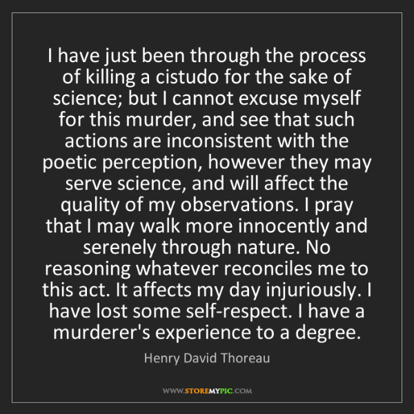 Henry David Thoreau: I have just been through the process of killing a cistudo...
