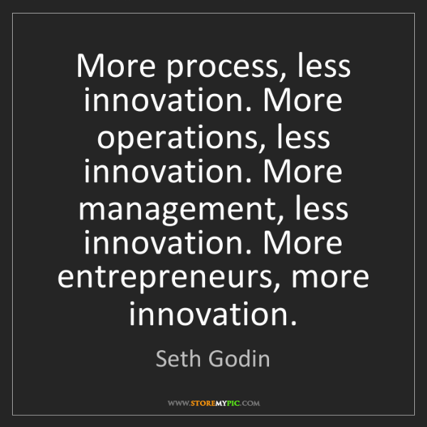 Seth Godin: More process, less innovation. More operations, less...