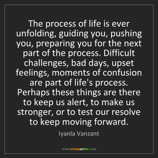 Iyanla Vanzant: The process of life is ever unfolding, guiding you, pushing...