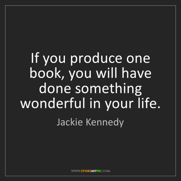 Jackie Kennedy: If you produce one book, you will have done something...