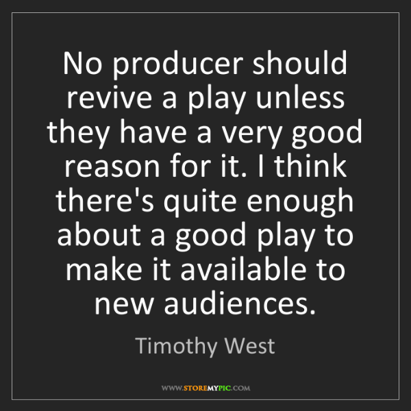 Timothy West: No producer should revive a play unless they have a very...