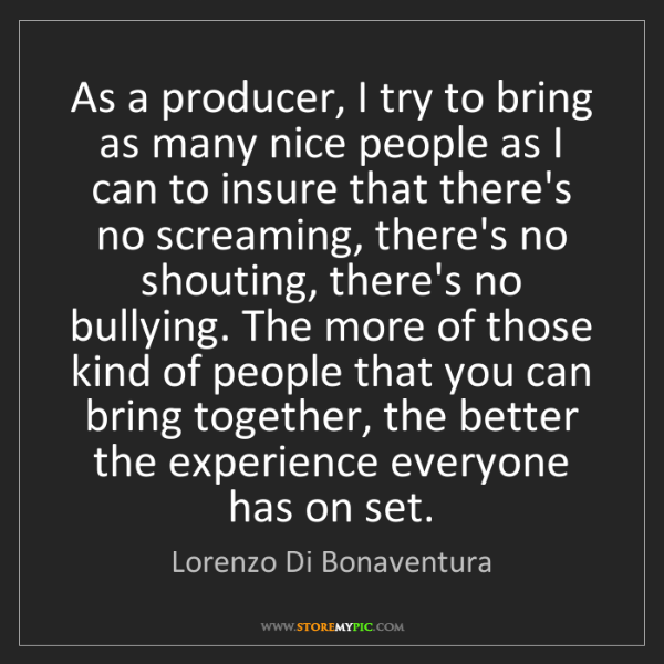 Lorenzo Di Bonaventura: As a producer, I try to bring as many nice people as...