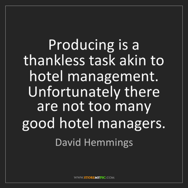 David Hemmings: Producing is a thankless task akin to hotel management....