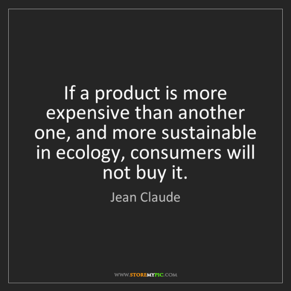Jean Claude: If a product is more expensive than another one, and...