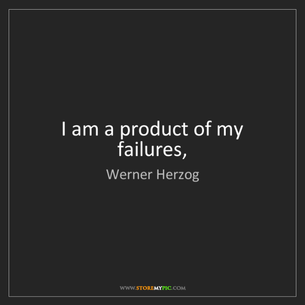 Werner Herzog: I am a product of my failures,