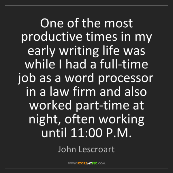 John Lescroart: One of the most productive times in my early writing...