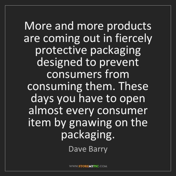 Dave Barry: More and more products are coming out in fiercely protective...