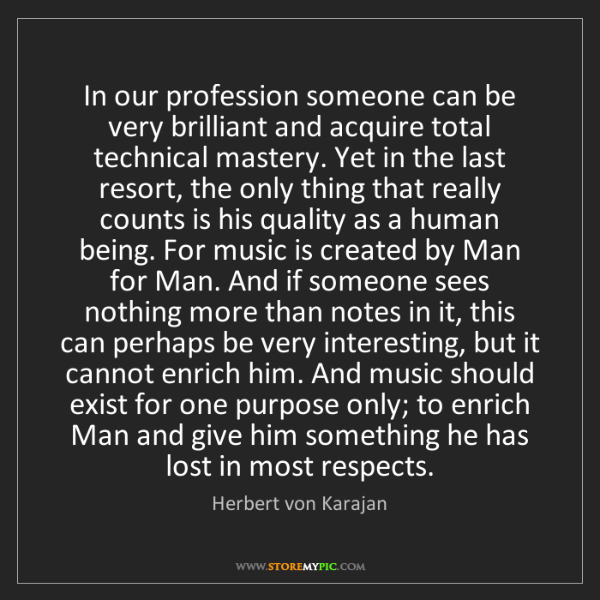 Herbert von Karajan: In our profession someone can be very brilliant and acquire...