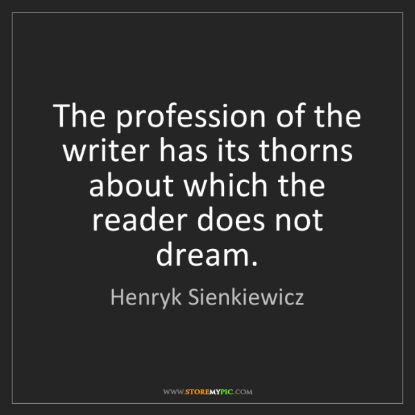 Henryk Sienkiewicz: The profession of the writer has its thorns about which...