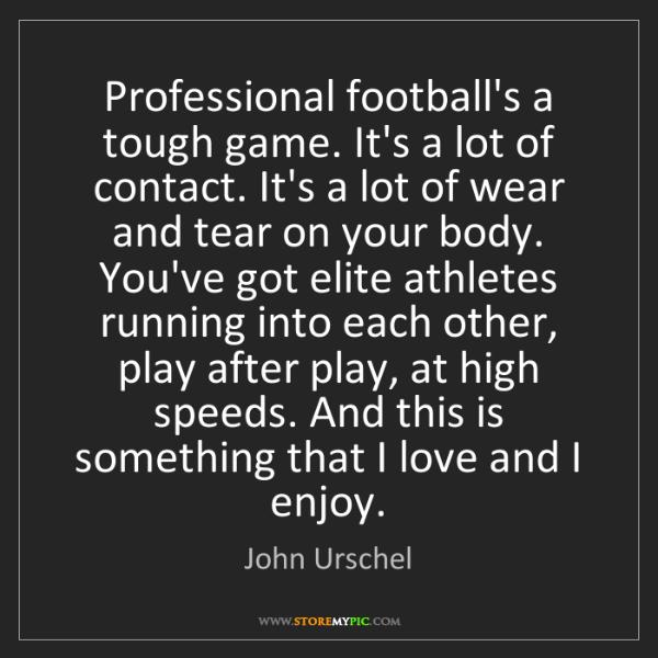 John Urschel: Professional football's a tough game. It's a lot of contact....