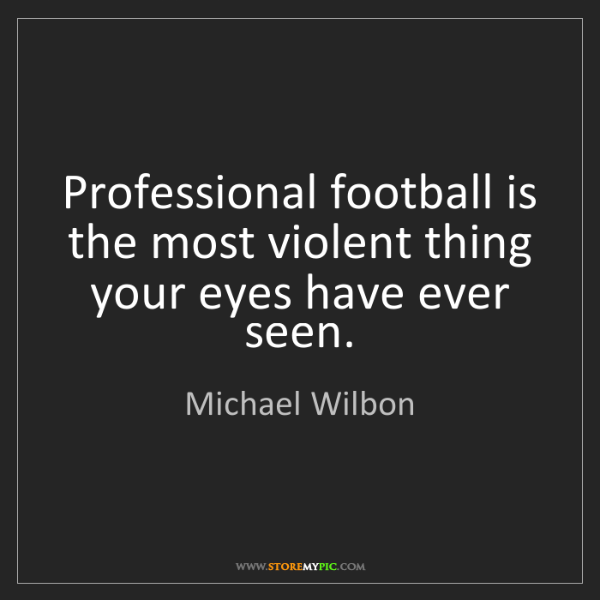 Michael Wilbon: Professional football is the most violent thing your...