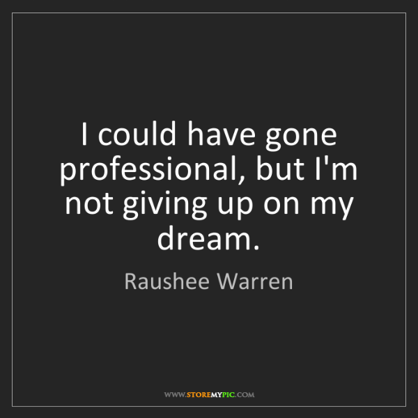 Raushee Warren: I could have gone professional, but I'm not giving up...