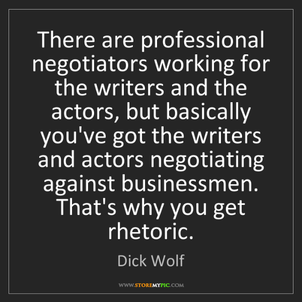 Dick Wolf: There are professional negotiators working for the writers...