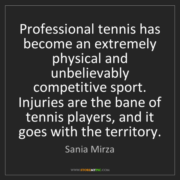 Sania Mirza: Professional tennis has become an extremely physical...