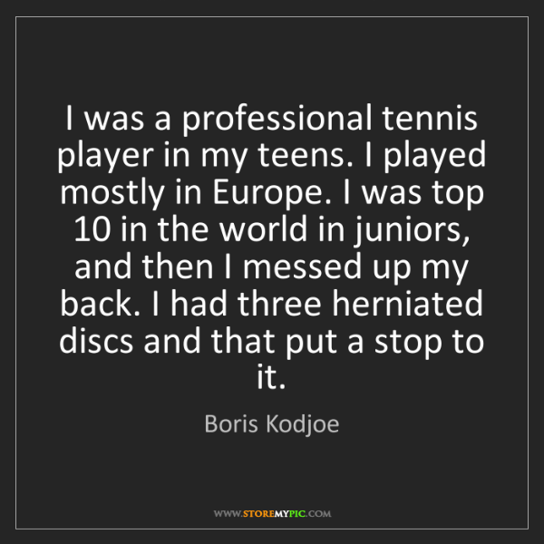 Boris Kodjoe: I was a professional tennis player in my teens. I played...