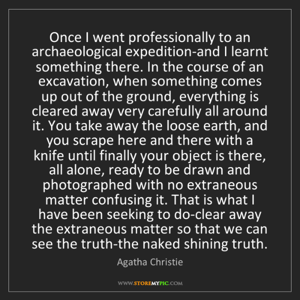 Agatha Christie: Once I went professionally to an archaeological expedition-and...