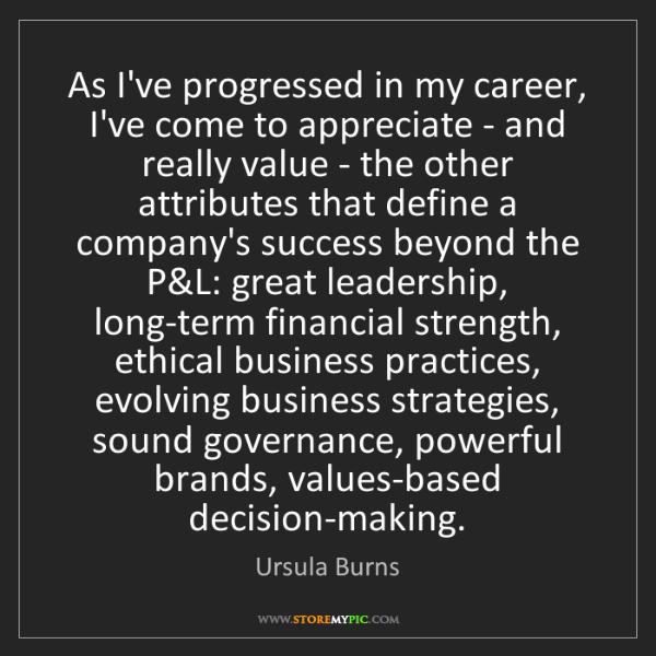 Ursula Burns: As I've progressed in my career, I've come to appreciate...