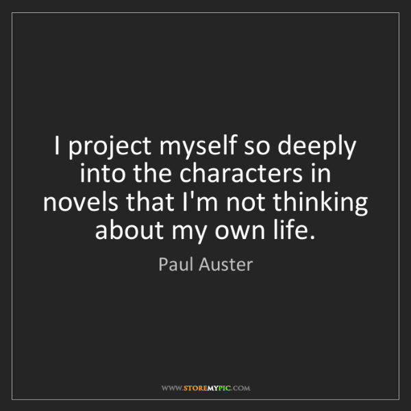 Paul Auster: I project myself so deeply into the characters in novels...