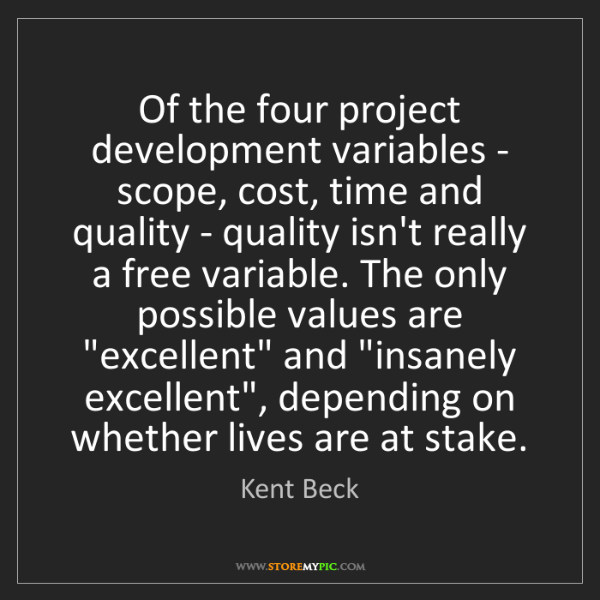 Kent Beck: Of the four project development variables - scope, cost,...
