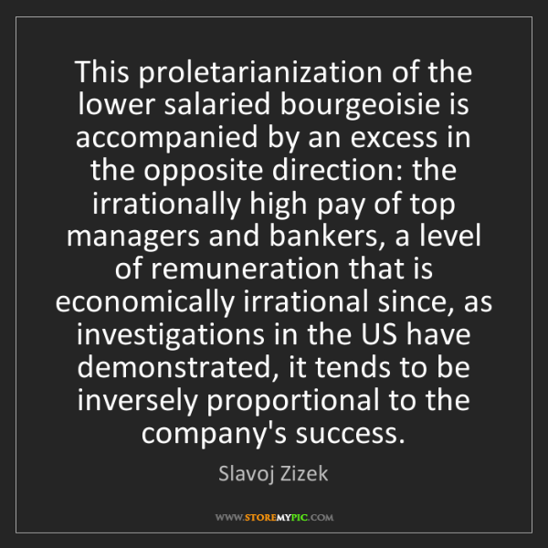Slavoj Zizek: This proletarianization of the lower salaried bourgeoisie...