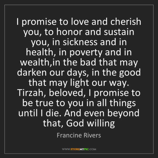 Francine Rivers: I promise to love and cherish you, to honor and sustain...