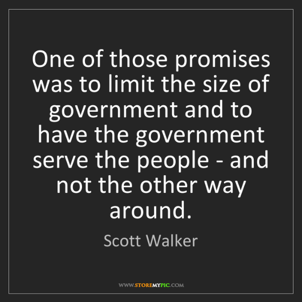 Scott Walker: One of those promises was to limit the size of government...