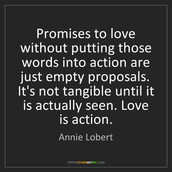 Annie Lobert: Promises to love without putting those words into action...