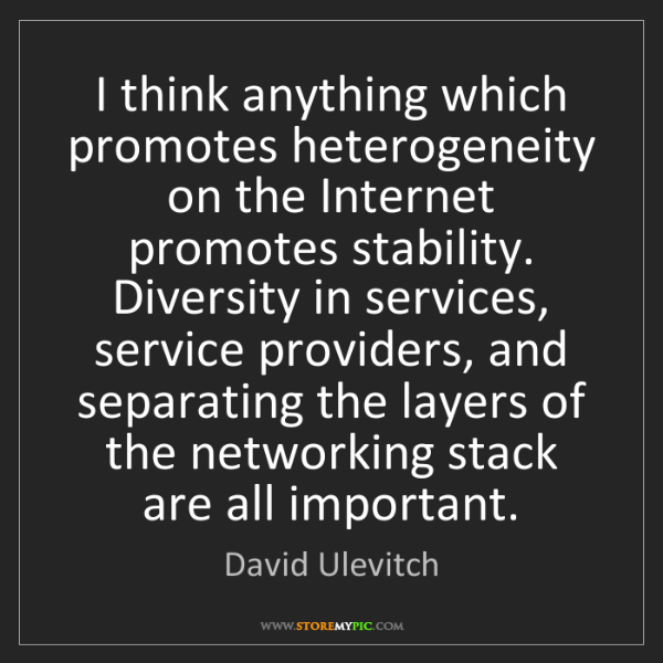 David Ulevitch: I think anything which promotes heterogeneity on the...