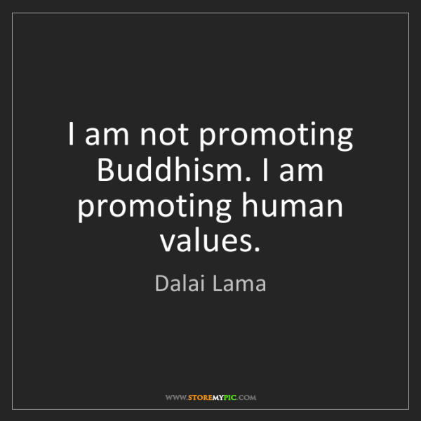 Dalai Lama: I am not promoting Buddhism. I am promoting human values.