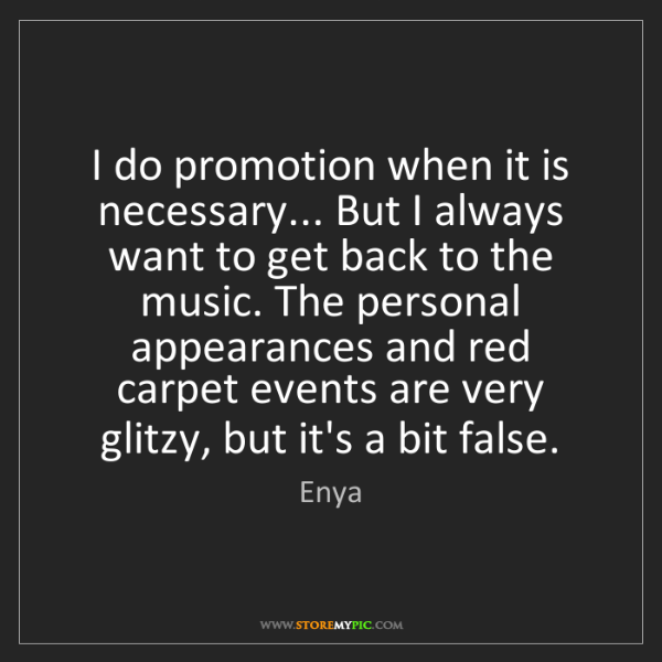 Enya: I do promotion when it is necessary... But I always want...