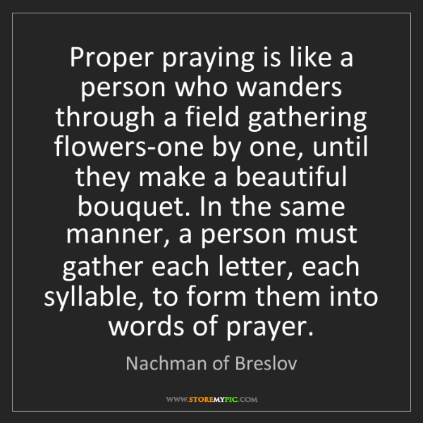 Nachman of Breslov: Proper praying is like a person who wanders through a...