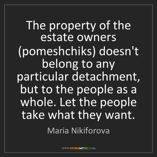 Maria Nikiforova: The property of the estate owners (pomeshchiks) doesn't...