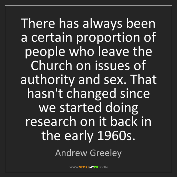 Andrew Greeley: There has always been a certain proportion of people...