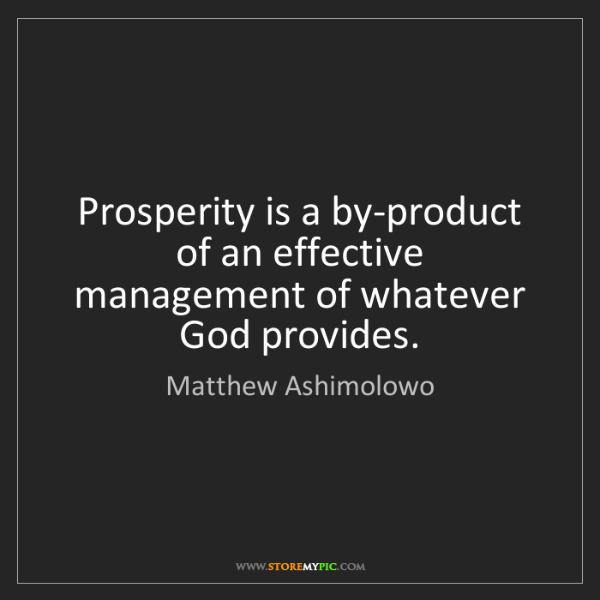 Matthew Ashimolowo: Prosperity is a by-product of an effective management...