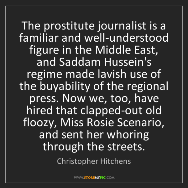 Christopher Hitchens: The prostitute journalist is a familiar and well-understood...