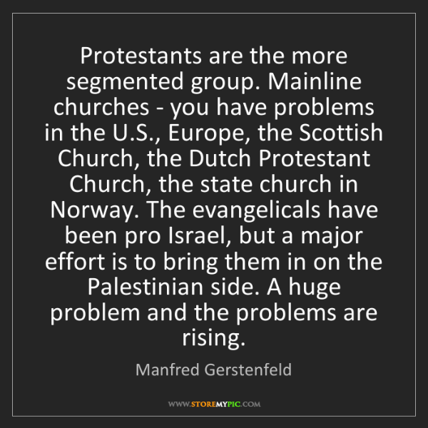 Manfred Gerstenfeld: Protestants are the more segmented group. Mainline churches...