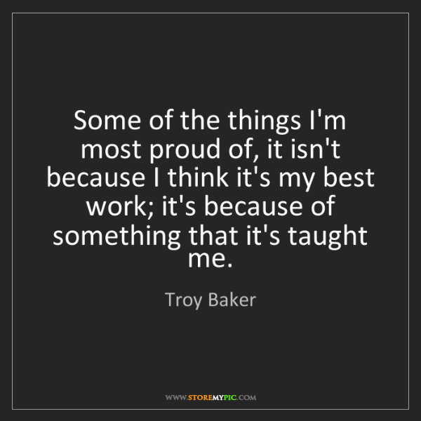 Troy Baker: Some of the things I'm most proud of, it isn't because...